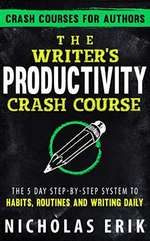 The Writer's Productivity Crash Course by Nicholas Erik
