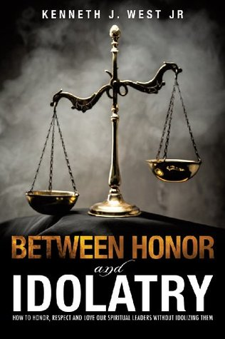 Between Honor and Idolatry: How to Honor, Respect and Love our Spiritual Leaders Without Idolizing them