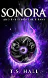 Sonora and the Eye of the Titans by T.S. Hall