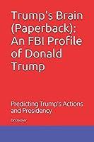 Trump's Brain (Paperback): An FBI Profile of Donald Trump: Predicting Trump's Actions and Presidency