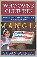 Who Owns Culture?: Appropriation and Authenticity in American Law (Rutgers Series: The Public Life of the Arts)