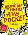 Bring Me the Head of Ivy Pocket (Ivy Pocket, #3)