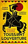 Toussaint Louverture: A Black Jacobin in the Age of Revolutions (Revolutionary Lives)