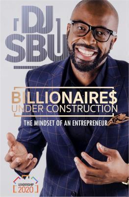 Billionaires Under Construction – The Mindset Of An Entrepreneur