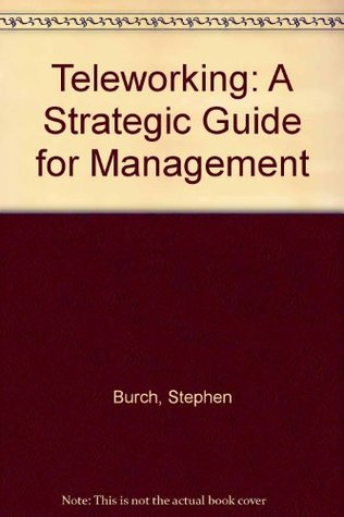 Teleworking: A Strategic Guide for Management