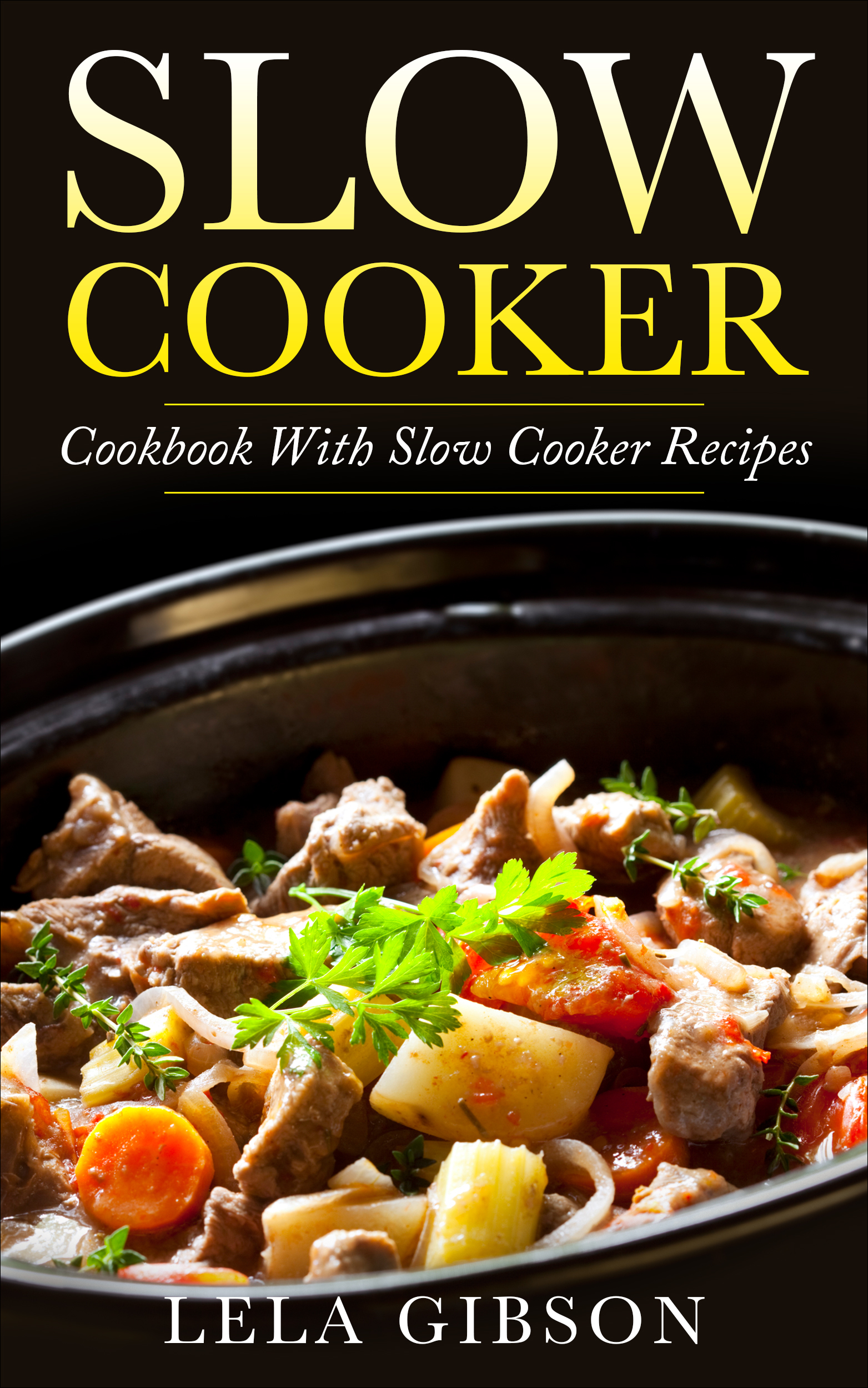 Slow Cooker: Cookbook with Slow Cooker Recipes  by  Lela Gibson