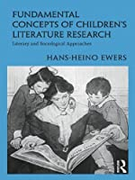 Fundamental Concepts of Children's Literature Research: Literary and Sociological Approaches (Children's Literature and Culture)