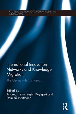 International Innovation Networks and Knowledge Migration: The German-Turkish Nexus  by  Andreas Pyka