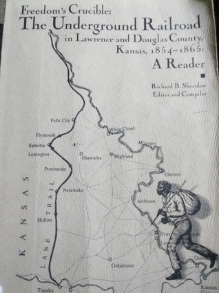 Freedom's Crucible: The Underground Railroad in Lawrence and Douglas County, Kansas, 1854-1865: A Reader
