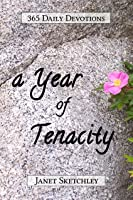 A Year of Tenacity: 365 Daily Devotions (Tenacity Christian Devotionals, #1)