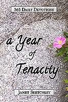 A Year of Tenacity: 365 Daily Devotions (Tenacity Christian Devotionals, #1)