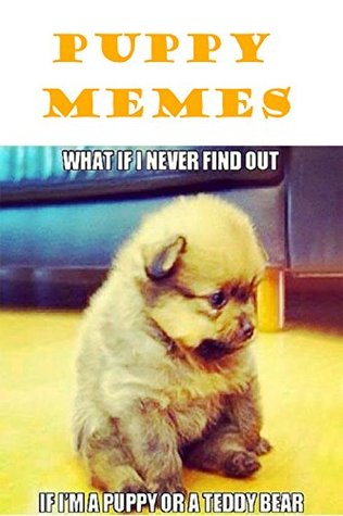 Puppy Memes: Funny Puppy Memes and Jokes: 3000+ Funny Memes feat Animals (Animal Picture Books, Picture Books for Children, Picture Books for Adults, Funny Books for Kids 9-12, Funny Joke Books)
