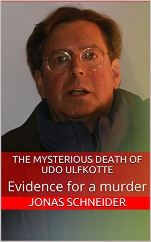 The mysterious death of Udo Ulfkotte : Evidence for a murder