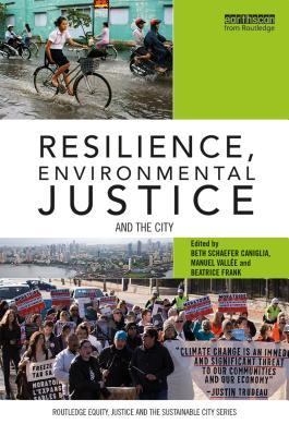 Resilience, Environmental Justice and the City  by  Beth Shaefer Caniglia