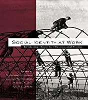 Social Identity at Work: Developing Theory for Organizational Practice