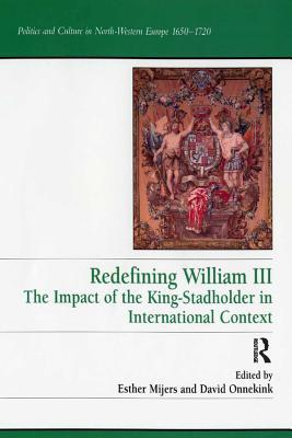 Redefining William III: The Impact of the King-Stadholder in International Context David Onnekink