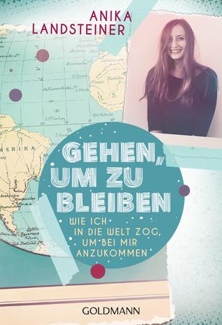Gehen, um zu bleiben by Anika Landsteiner