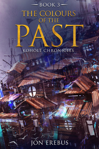 The Colours of the Past (Koholt Chronicles, Book 3)