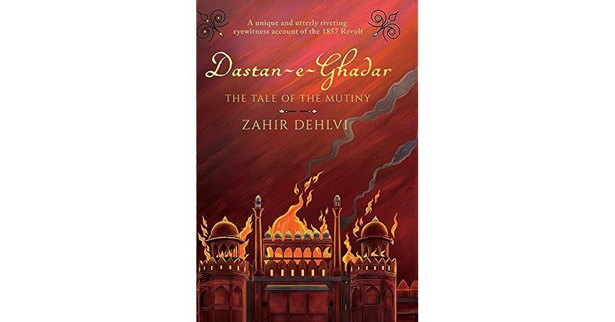Dastan-e-Ghadar: The Tale of the Mutiny by Zahir Dehliv