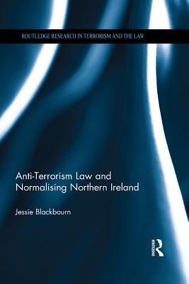 Anti-Terrorism Law and Normalising Northern Ireland  by  Jessie Blackbourn