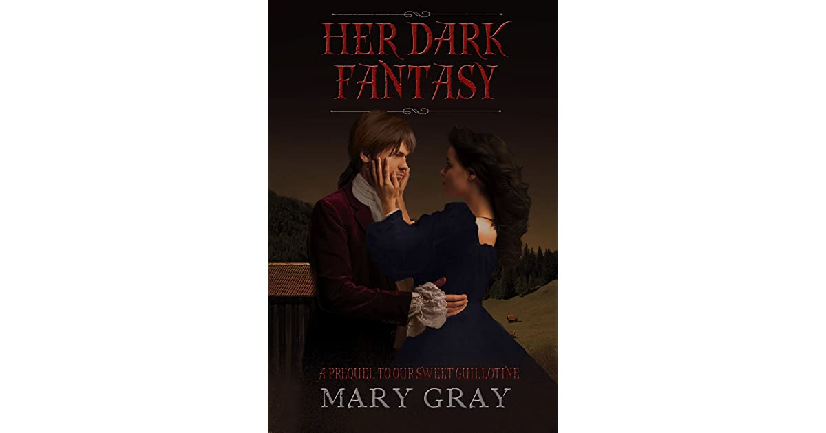 Her dark fantasy a prequel to our sweet guillotine by mary gray fandeluxe Document
