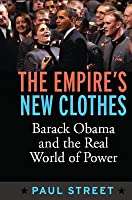 Empire's New Clothes: Barack Obama in the Real World of Power