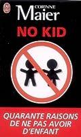 No Kid: Quarante Raisons De Ne Pas Avoir D'enfant