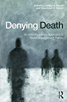 Denying Death: An Interdisciplinary Approach to Terror Management Theory