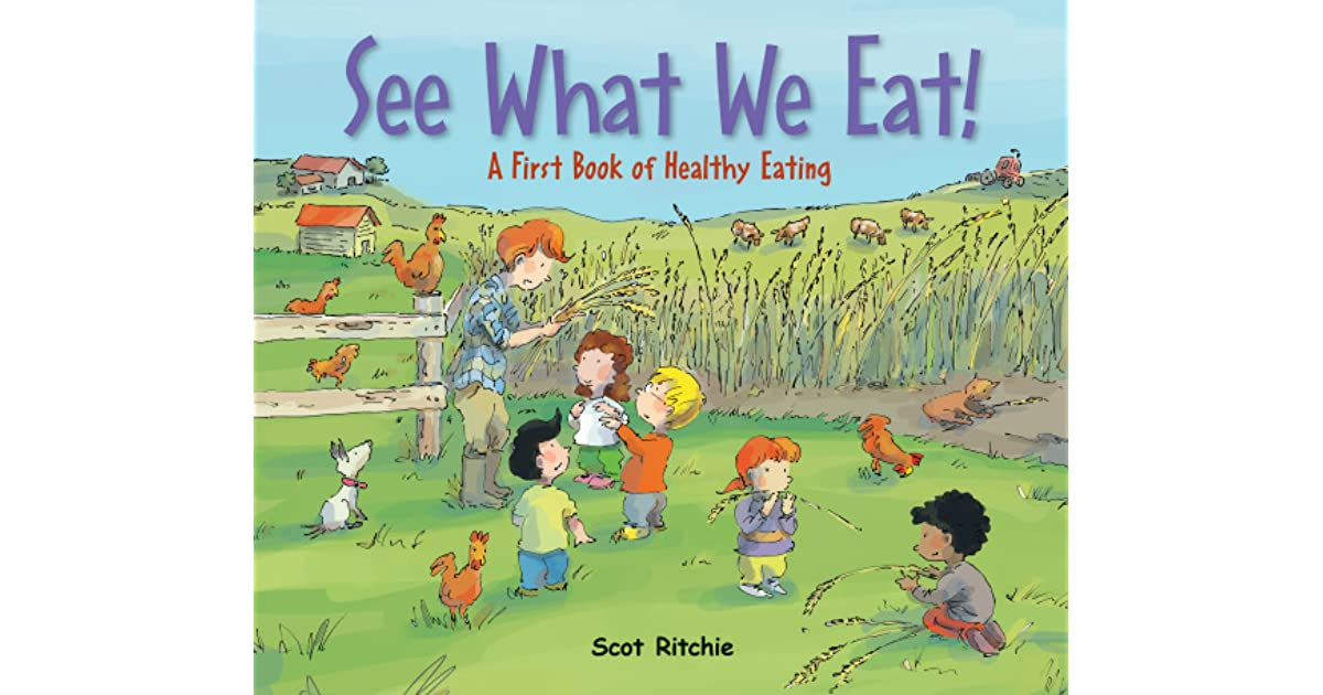 See What We Eat A First Book Of Healthy Eating By Scot Ritchie