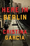 Here in Berlin by Cristina García