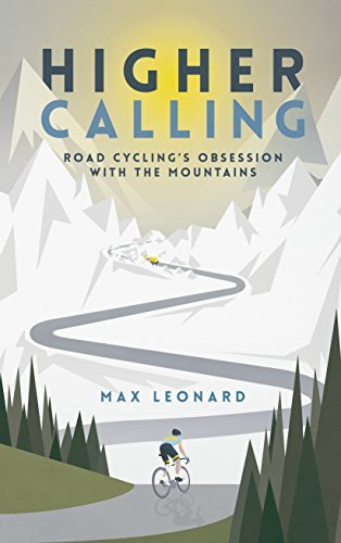 Higher Calling  Road Cycling's Obsession with the Mountains