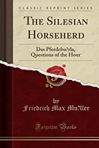 The Silesian Horseherd: Das Pferdeb�rla, Questions of the Hour
