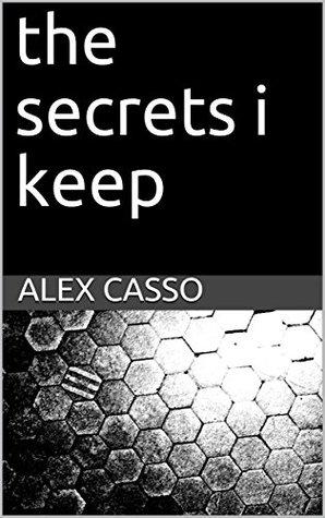 The Secrets I Keep by Alex Casso