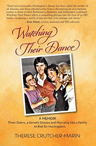 Watching Their Dance: Three Sisters, A Genetic Disease and Marrying into a Family At Risk for Huntington's