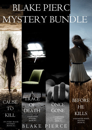 Blake Pierce Mystery Bundle: Before He Kills / Cause to Kill / Once Gone / A Trace of Death