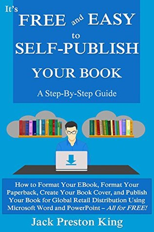 It's Free and Easy to Self-Publish Your Book: A Step-By-Step Guide