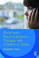 Short-Term Psychodynamic Therapy with Children in Crisis