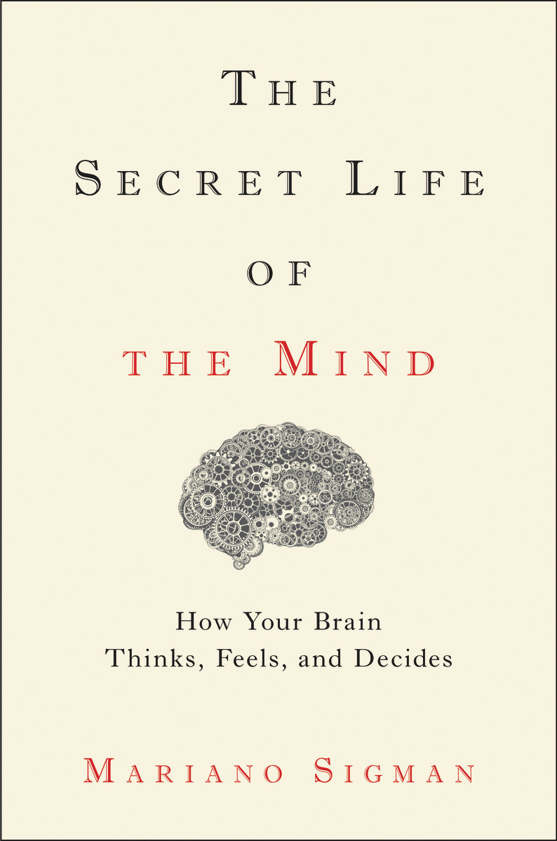 The-Secret-Life-of-the-Mind-How-Your-Brain-Thinks-Feels-and-Decides