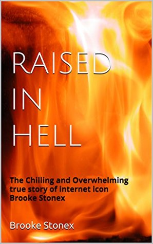 Raised in Hell: The Chilling and Overwhelming true story of internet icon Brooke Stonex
