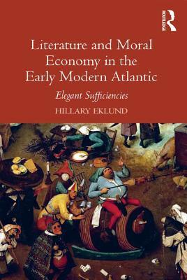 Literature and Moral Economy in the Early Modern Atlantic Elegant Sufficiencies