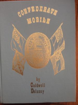 Confederate Mobile: A Pictorial History  by  Caldwell Delaney