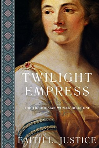 Twilight Empress (The Theodosian Women #1) by Faith L  Justice