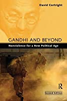 Gandhi and Beyond: Nonviolence for a New Political Age