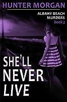 She'll Never Live (the Albany Beach Murders, Book 3)