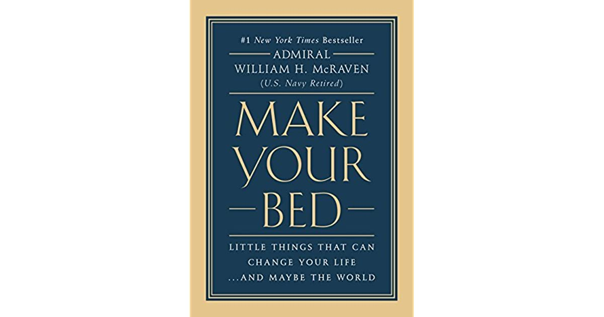 Make Your Bed Little Things That Can Change LifeAnd Maybe The World By William H McRaven
