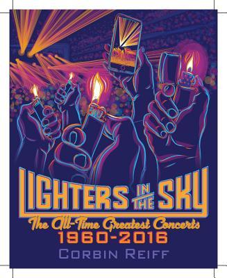 Lighters in the Sky The All-Time Greatest Concerts, 1960-2016