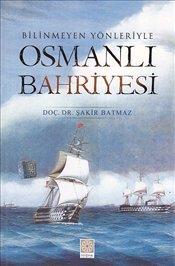 Bilinmeyen Yönleriyle Osmanlı Bahriyesi Şakir Batmaz