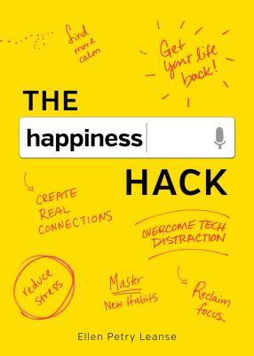 The Happiness Hack  How to Take Charge of Your Brain and Program More Happiness into Your Life
