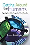 Getting Around the Humans: Figuring Out Why People Do What They Do