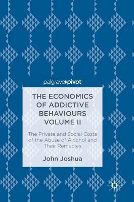 The Economics of Addictive Behaviours Volume II The Private and Social Costs of the Abuse of Alcohol and Their Remedies